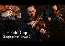 Fiddle Chopping Lesson 2 – The Double Chop