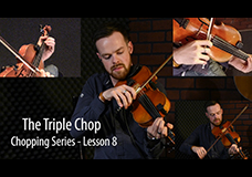 Fiddle Chopping Lesson 8 – The Triple Chop